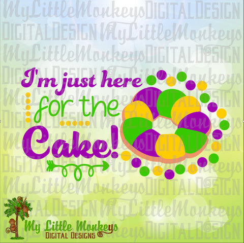 I'm Just Here for the Cake, King Cake Mardi Gras Design Digital Cut File and Clipart Instant Download SVG DXF EPS 300 dpi Jpg Png