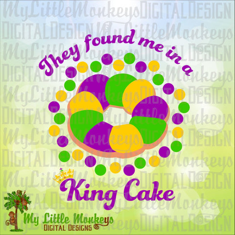 They Found Me in a King Cake Mardi Gras Design Digital Cut File and Clipart Instant Download SVG DXF EPS 300 dpi Jpg Png