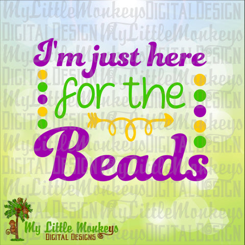 I'm Just Here for the Beads Mardi Gras Design Commercial Use SVG Cut File and Clipart Instant Download