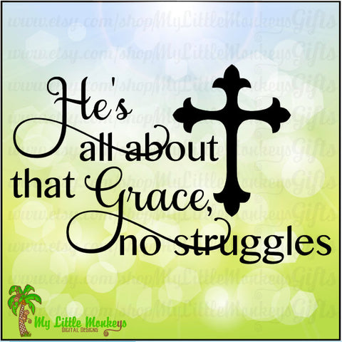 He's all about that Grace, no Struggles Faith Digital Design to Print or Cut High Quality 300 dpi Jpeg Png SVG EPS DXF Formats Instant Download