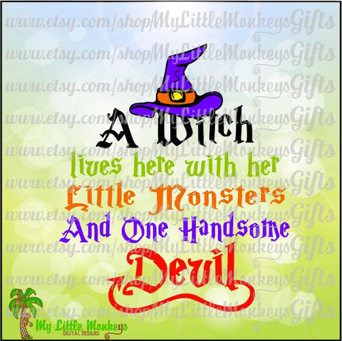 A Witch Lives Here With Her Little Monsters and One Handsome Devil Design Cut File Clipart Digital Instant Download Jpeg Png SVG EPS DXF