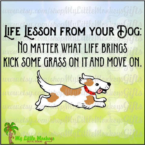 Dog Quote Life Lesson No Matter What Life Brings Kick Some Grass on it and Move On Clipart & Cut File Jpeg Png SVG EPS DXF Instant Download