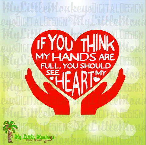 If You Think My Hands are Full, You Should See My Heart Quote with Solid Hands Digital Design Instant Download SVG DXF EPS Png Jpeg