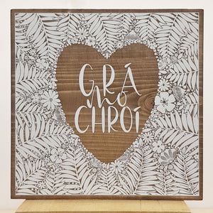 Grá Mo Chroi - Wood Sign