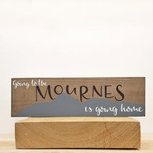 Going to the Mournes is Going Home  - Wood Sign