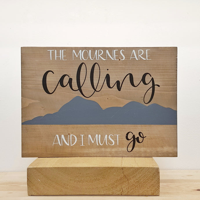 The Mournes Are Calling And I Must Go - Wood Sign