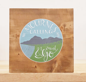 The Mournes Are Calling - Wood Sign