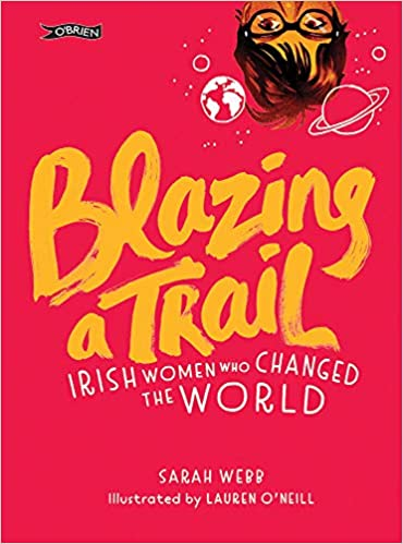 Blazing a Trail: Irish Women which changed the World | Sarah Webb