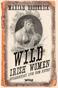 Wild Irish Women: Extraordinary Lives from History | Marian Broderick