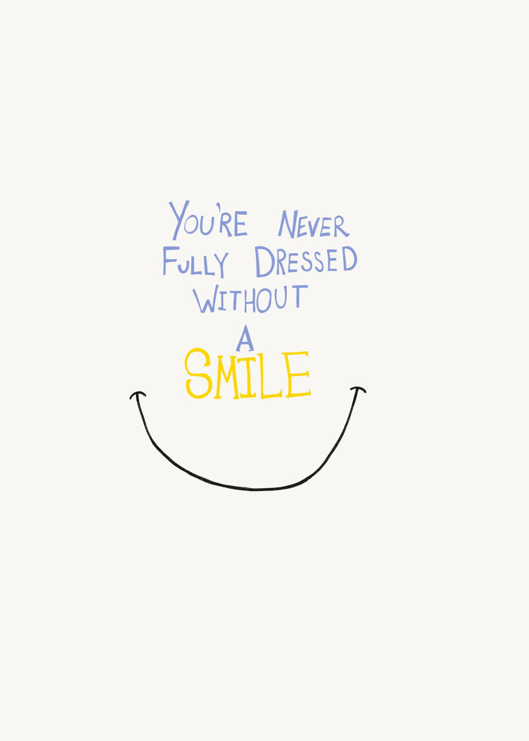 Never Fully Dressed Without a Smile Card