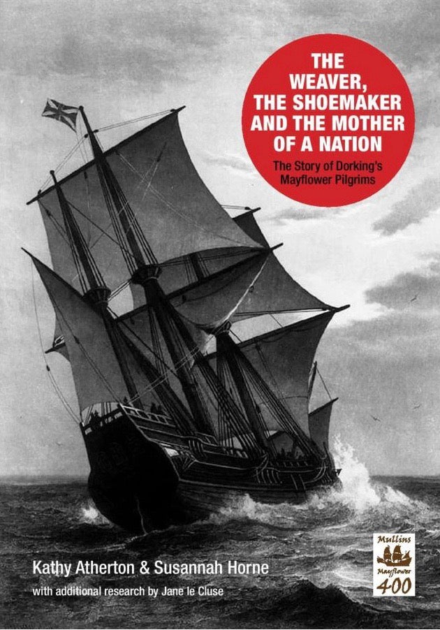 The Story of Dorking's Mayflower Pilgrims by Kathy Atherton and Susannah Horne