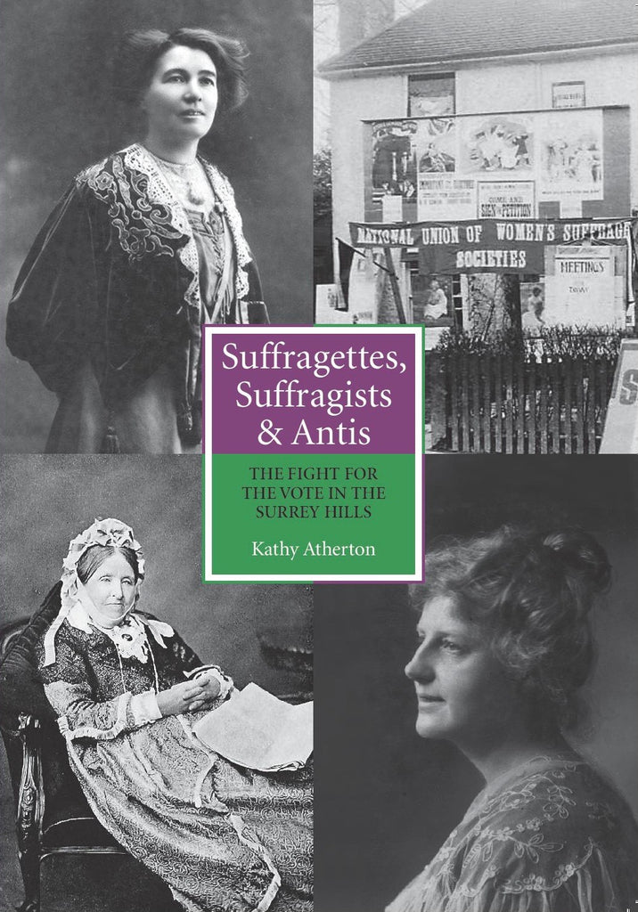 Kathy Atherton - Suffragettes, Suffragists and Antis