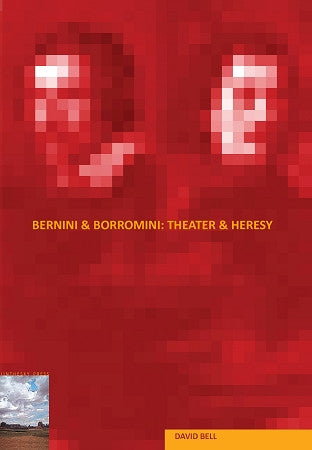 Bernini & Borromini: Theater & Heresy
