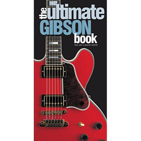 The Ultimate Gibson Book by Paul Day & Walter Carter