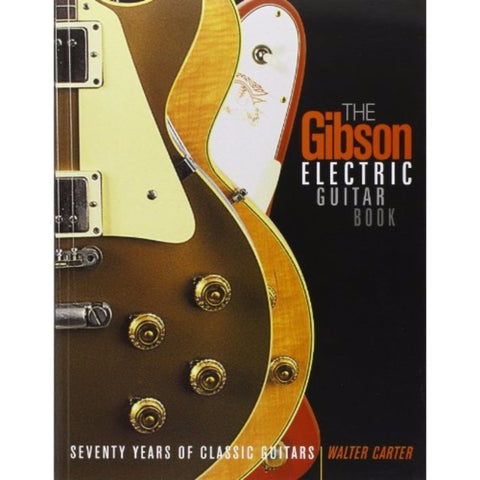 The Gibson Electric Guitar Book by Walter Carter