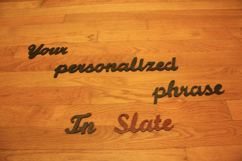 Your personalized phrase in slate