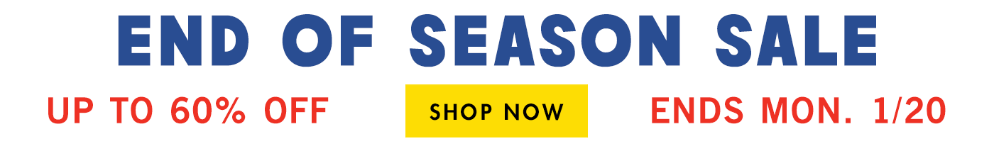 End of Season Sale—Now Up to 60% Off