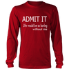 T-shirt - Admit It - Life Would Be So Boring Without Me T-Shirt
