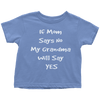 T-shirt - If Mom Says No My Grandma Will Say Yes Limited Edition T-Shirt