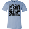 T-shirt - If You Think I'm Cute You Should See My Girlfriend T-Shirt