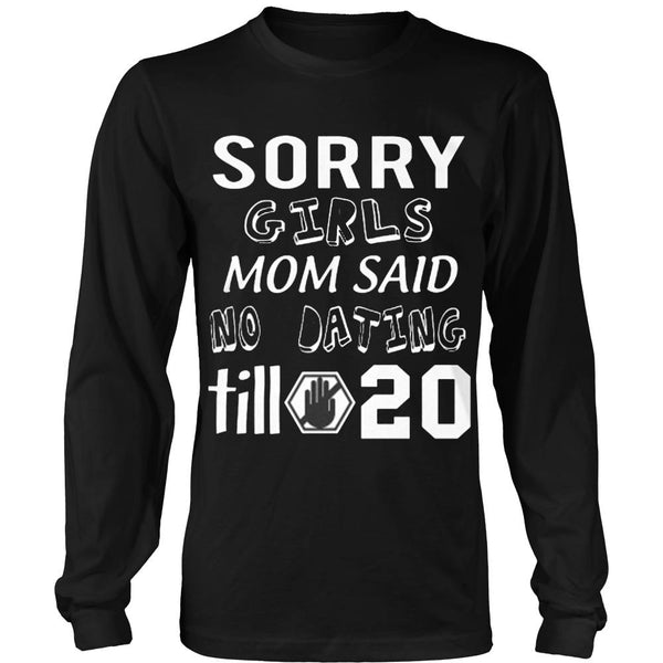 T-shirt - Sorry Girls Mom Said No Dating Till 20 Funny T-Shirt