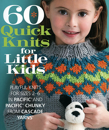 Cascade - 60 Quick Knits for Little Kids