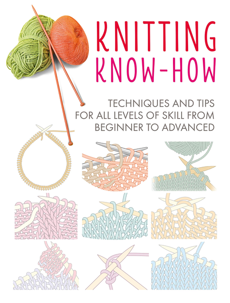 Knitting Know-How: Techniques and tips for all levels of skill from beginner to advanced