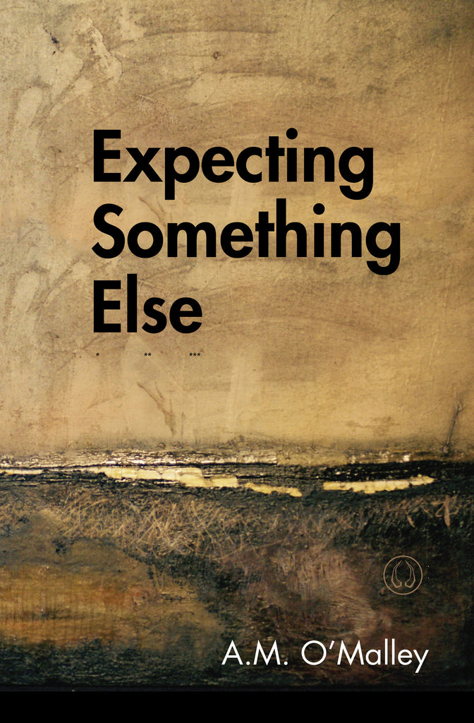Expecting Something Else by A.M. O'Malley