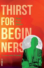 Thirst for Beginners: Poems, Prose, and Quizzes by Thomas Lucky Richards