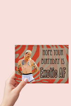 Load image into Gallery viewer, Joe Exotic, Exotic AF Birthday Card, Tiger King Birthday Card, Quarantine Card, White Trash Bash, Printable Card