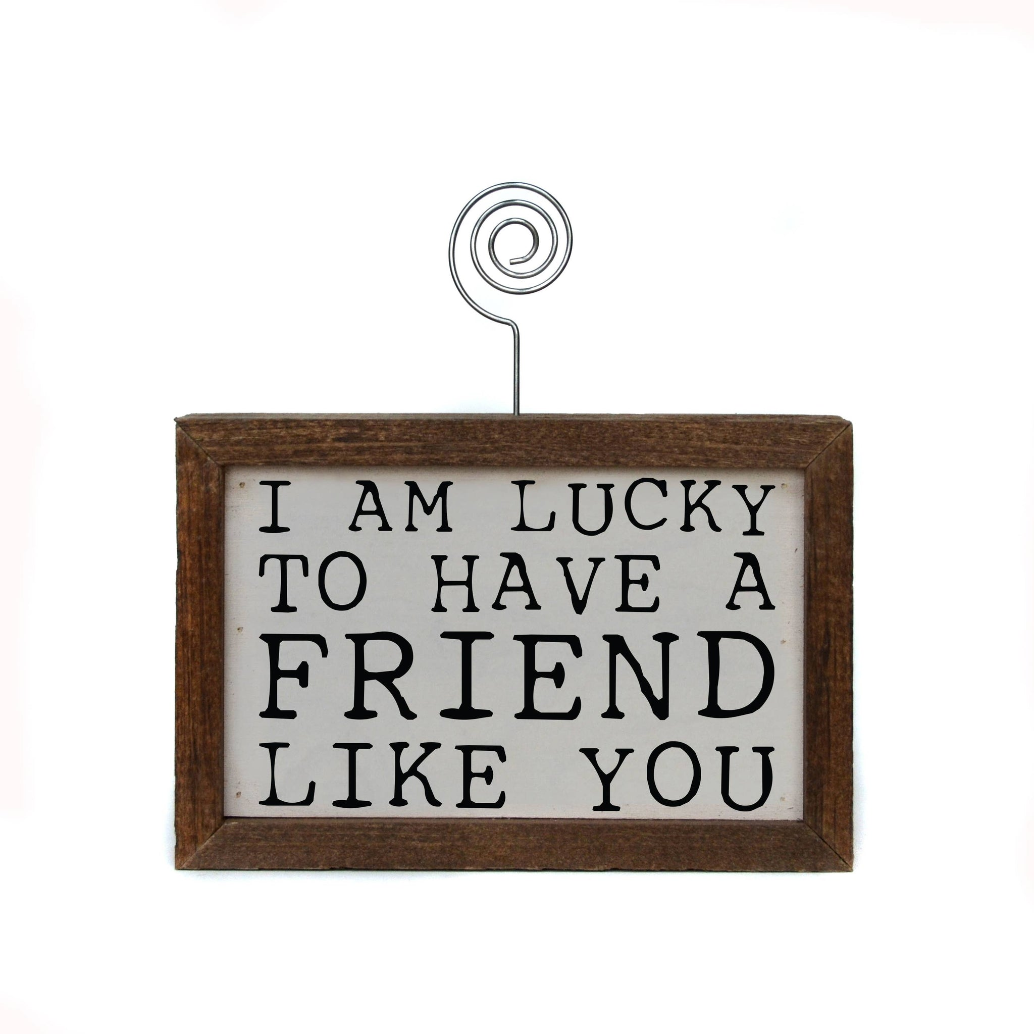 Driftless Studios - 6X4 Tabletop Picture Frame - I'm Lucky To Have A Friend Like