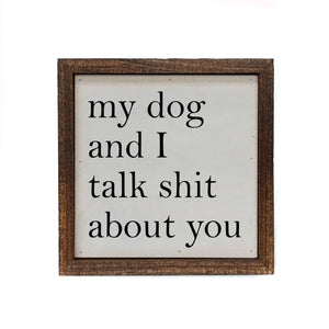 Driftless Studios - 6x6 My Dog And I Talk About You Small Sign