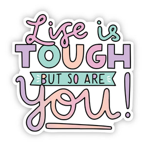 Big Moods - Life is Tough But So Are You! Lettering Sticker