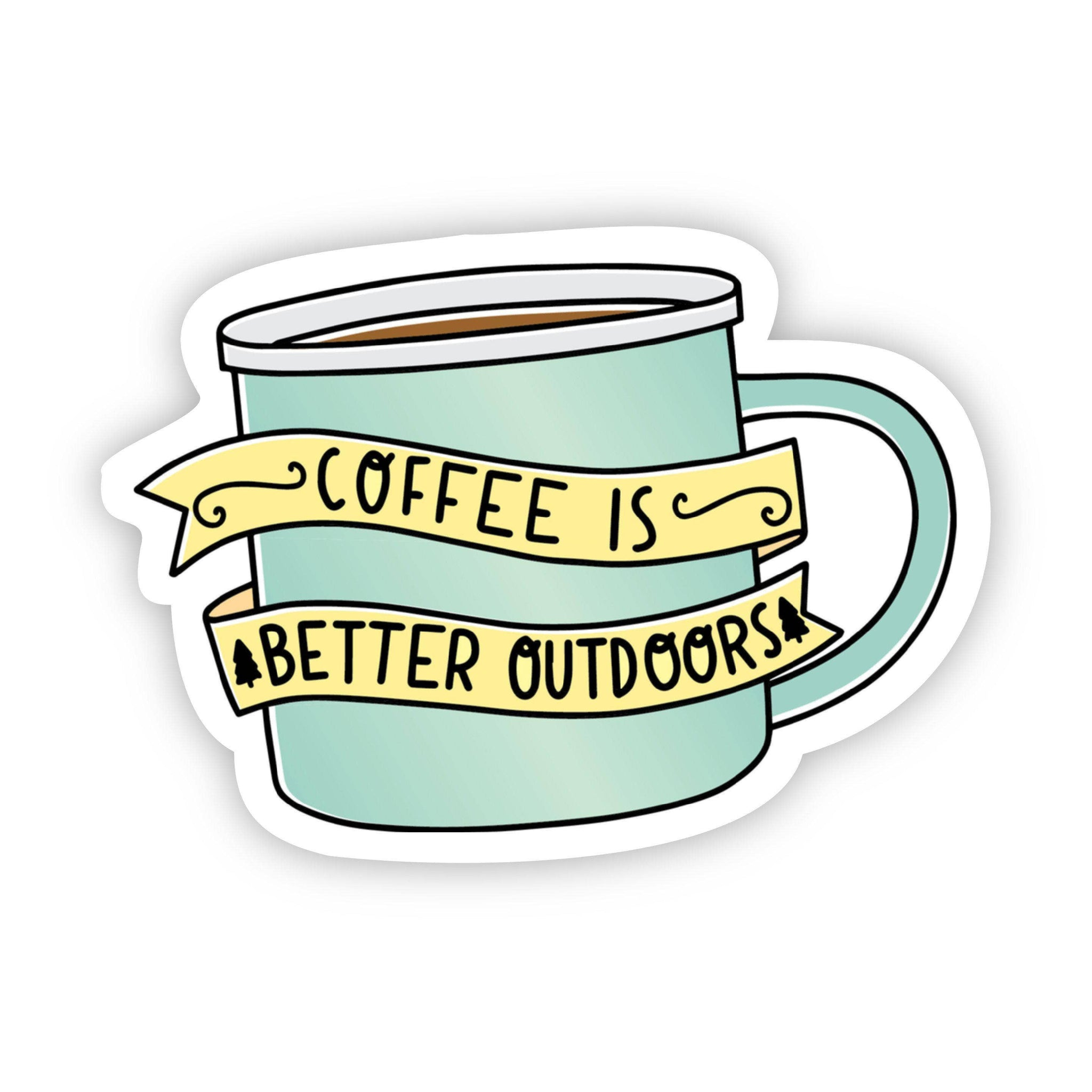 Big Moods - Coffee is Better Outdoors Nature Sticker