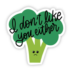 Big Moods - I don't like you either Broccoli Sticker