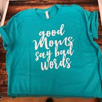 GOOD MOMS SAY BAD WORDS TEE - TEAL