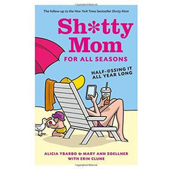 Sh*tty Mom for All Seasons: Half-@ssing It All Year Long