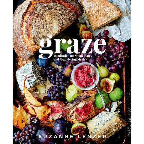 Graze: Inspiration for Small Plates and Meandering Meals: A Hardcover Cookbook