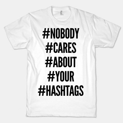 No Body Cares About You HashTags