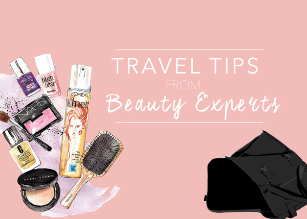 Must-read Travel Tips from 4 Beauty Experts