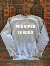 Load image into Gallery viewer, Winnipeg Is Good Crewneck