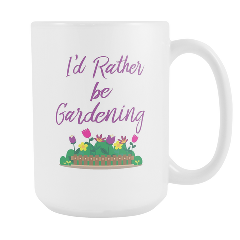 I'd Rather Be Gardening - White 15 oz Mug