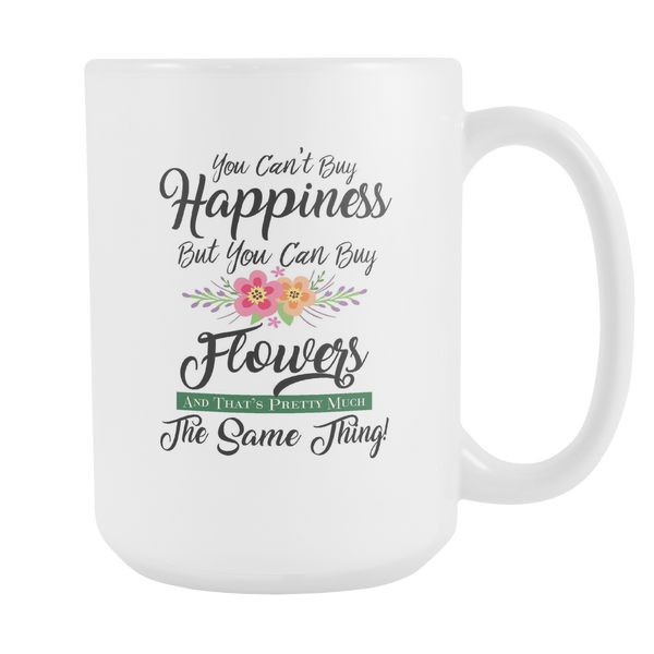 You Can't Buy Happiness - But You Can Buy Flowers Mug