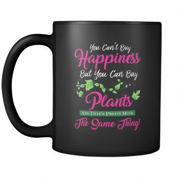 You Can't Buy Happiness - But You Can Buy Plants (BLACK) Mug