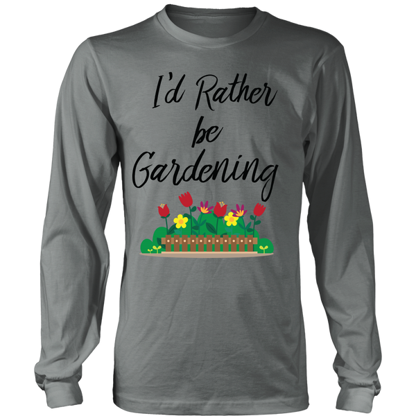 Long Sleeve Shirt - I'd Rather be Gardening