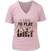 Image of Women's V-Neck - I Like to Play In The Dirt