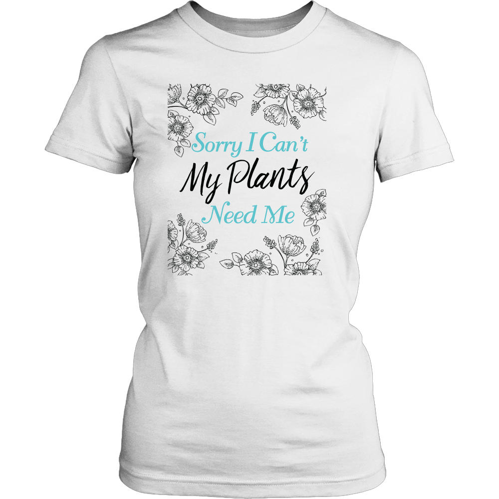 Women's Shirt - Sorry I Can't My Plants Need Me