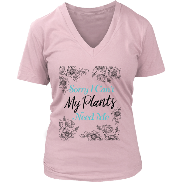 Womens V-Neck - Sorry I Can't My Plants Need Me