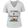 Image of Women's V-Neck - I'd Rather be Gardening