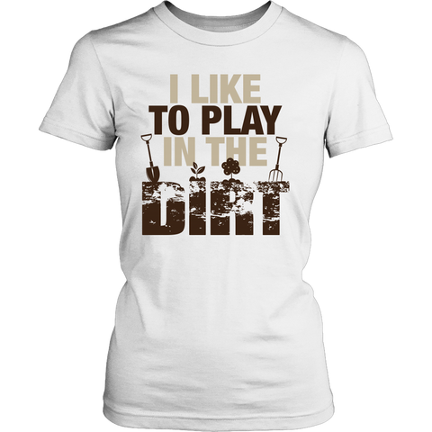 Women's Shirt - I Like to Play In the Dirt